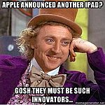 Parents to confront School governors over iPads-willy-wonka-meme-apple-announced-another-ipad-gosh-they-must-such-innovators_thumb.jpg