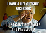 Facebook is Down!-resized_grandma-finds-internet-meme-generator-i-have-life-outside-facebook-i-just-can-t-re.jpg